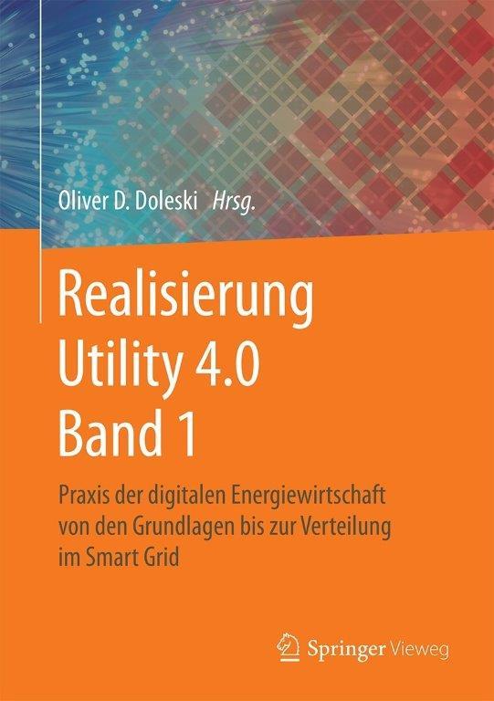 Realisierung Utility 4.0 Band 1 - Praxis der digitalen Energiewirtschaft von den Grundlagen bis zur Verteilung im Smart Grid