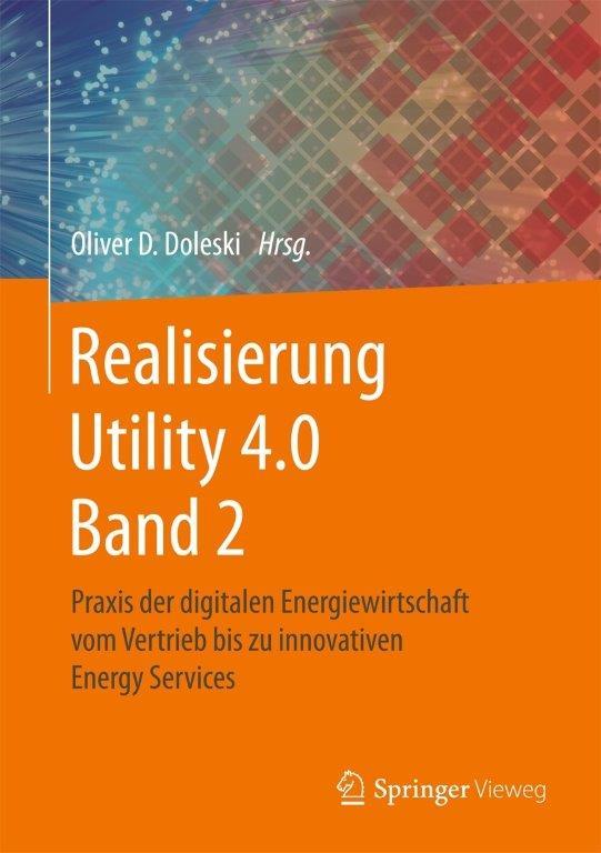 Realisierung Utility 4.0 Band 2 - Praxis der digitalen Energiewirtschaft vom Vertrieb bis zu innovativen Energy Services
